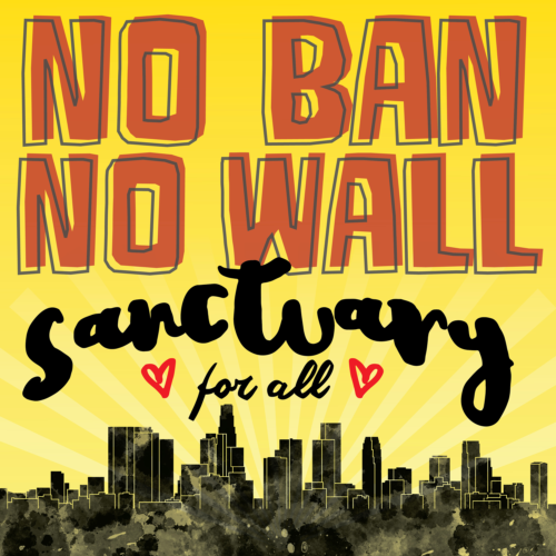 A poster noting No ban No wall sanctuary for all with a city in the background.