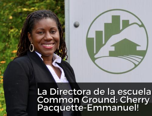 La Directora de la escuela Common Ground: Cherry Pacquette-Emmanuel!